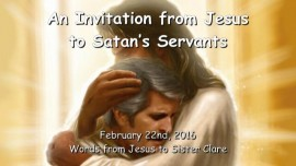 2016-02-22 - INVITATION FROM JESUS to Satans Servants