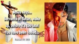 2016-02-22 - Invitation to Satans Servants of Satan-Wake up-Too late-Deceived-Satanism-Love Letter from Jesus-