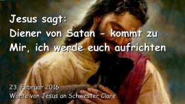 2016-02-23 - Jesus sagt - Diener von Satan - Kommt zu Mir - Ich werde euch aufrichten - Liebesbrief von Jesus