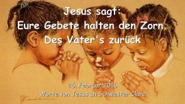 2016-02-25 - Jesus sagt - Eure Gebete halten den Zorn des Vater's zurueck-1280