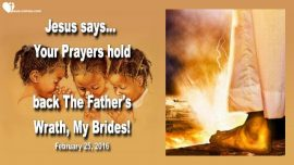 2016-02-25 - Your Prayers hold back the Wrath of God the Father-The Lords Bride-Love Letter from Jesus