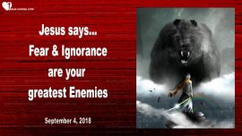 2018-09-04 - Jesus says-Fear and Ignorance are your greatest Enemies-Love Letter from Jesus