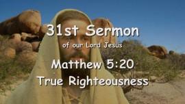 31st Sermon of Jesus - True Righteousness - Matthew 5_20 - Revealed through Gottfried Mayerhofer