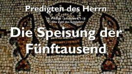 PREDIGTEN DES HERRN-16-Johannes-6_1-15 Speisung der Fuenftausend-Gottfried Mayerhofer