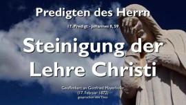 PREDIGTEN DES HERRN-17-Johannes-8-59 Juden wollen Jesus steinigen-Steinigung der Lehre Christi-Gottfried Mayerhofer