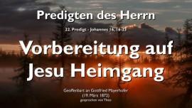 PREDIGTEN DES HERRN-22-Johannes-16_16-23 Vorbereitung auf Jesu Heimgang-Verlasset Mich nicht-Gottfried Mayerhofer