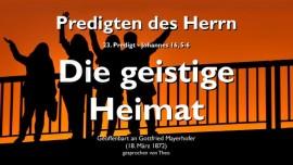 PREDIGTEN DES HERRN-23-Johannes-16_5-6 Die geistige Heimat-Gottfried Mayerhofer