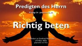 PREDIGTEN DES HERRN-24-Johannes_16-23 Richtig beten-Gottfried Mayerhofer