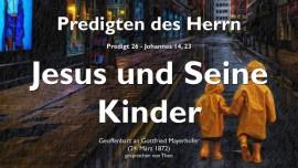 PREDIGTEN DES HERRN-26-Johannes_14-23 - Jesus und Seine Kinder-Der liebende Vater und Hirte-Gottfried Mayerhofer