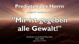 PREDIGTEN DES HERRN-27-Matthaeus-28_18-20 Der Abschied Jesu-Mir ist gegeben alle Gewalt-Gottfried Mayerhofer