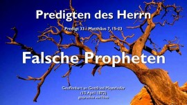 PREDIGTEN DES HERRN-33-Matthaeus-7_15-23 Falsche Propheten-Falsche Lehrer-Falsche Ausleger des Wortes Gottes-Gottfried Mayerhofer