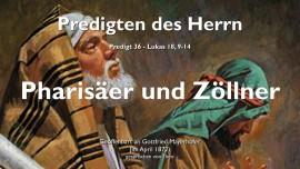 PREDIGTEN DES HERRN-36-LukAS-18_9-14 Pharisaer und Zoellner-Hochmut und Demut-Gottfried Mayerhofer-1280
