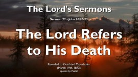 SERMONS OF THE LORD-22-John-16_16-23 The Lord Refers to His Death-Do not turn away from Me-Gottfried Mayerhofer