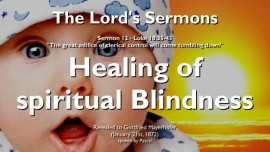 THE LORDS SERMONS-12-Luke-18_35-43-Healing of Spiritual Blindness-Gottfried Mayerhofer