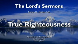 THE LORDS SERMONS-31-TRUE RIGHTEOUSNESS DECEITFUL RIGHTEOUSNESS HYPOCRITICAL RIGHTEOUSNESS Matthew 5_20
