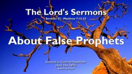 THE LORDS SERMONS-33-Matthew-7_15-23 False Prophets False Teacher False Interpretation of Gods Word-Gottfried Mayerhofer