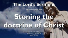 THE LORDs SERMONS-17-John-8-59 The Jews Try to Stone Jesus-Stoning the Doctrine of Christ-Gottfried Mayerhofer