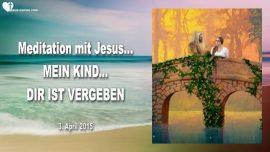 2015-04-03 - SundenVergebung Meditation mit Jesus-Mein Kind dir ist vergeben-Liebesbrief von Jesus