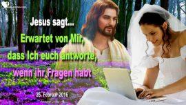 2016-02-26 - Der Heilige Geist-Erwartet Antworten von Mir wenn ihr Fragen habt-Liebesbrief von Jesus Christus