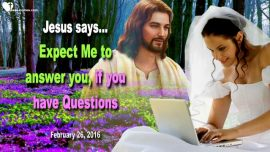 2016-02-26 - Holy Spirit-Expect Answers from Me if you have Questions-Love Letter from Jesus Christ