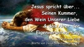 2016-02-29 - Jesus spricht ueber Seinen Kummer, den Wein unserer Liebe und das Alter der Eigenverantwortung