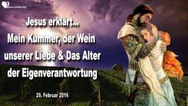 2016-02-29 - Kummer von Jesus-Wein der Liebe-Alter der Eigenverantwortung-Liebesbrief von Jesus Christus