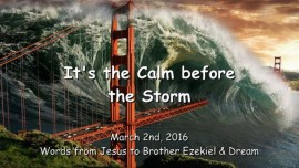 2016-03-02 - Jesus speaks about the Calm before the Storm - Dream of Mega Tsunami in San Francisco
