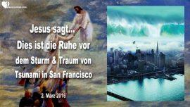 2016-03-02 - Mega Tsunami San Francisco-Ruhe vor dem Sturm-Entruckung-Rettung von Seelen-Liebesbrief von Jesus