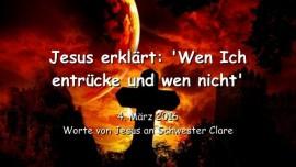 2016-03-04 - Jesus erklaert - Wen Ich entruecke und wen nicht - Wahrheit von Jesus persoenlich