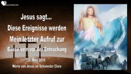 2016-03-05 - Ereignisse-Letzter Aufruf zur Busse und Umkehr vor der Entrueckung-Liebesbrief von Jesus