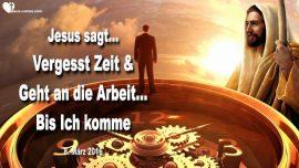 2016-03-08 - Zeit vergessen-An die Arbeit gehen-Bis Jesus kommt-Liebesbrief von Jesus Christus