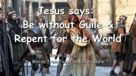 2016-03-10 - Jesus says - Be without Guile and repent for the World