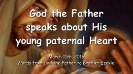 2016-03-11 - God the Father speaks about His paternal Heart