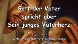 2016-03-11 - Gott der Vater spricht ueber Sein junges Vaterherz