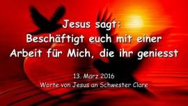 2016-03-13 - Jesus sagt - Beschaeftigt euch mit einer Arbeit fuer Mich, die ihr geniesst