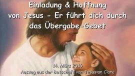 2016-03-14 - Einladung und Hoffnung von Jesus fuer die Verlorenen - Er fuehrt dich durch das Uebergabe-Gebet