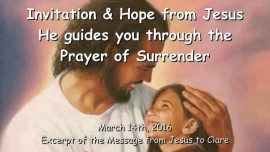 2016-03-14 - Invitation and Hope from Jesus for the Lost - He guides you through the Prayer of Surrender