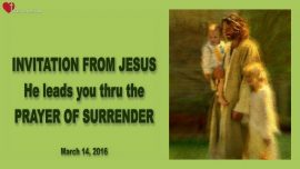 2016-03-14 - Invitation from Jesus-How do I surrender my life to Jesus-Love Letter from Jesus