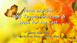 2016-03-14 - Jesus explains - Why Temptations come and Hope for the Lost