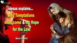 2016-03-14 - Temptations must come-Hope from Jesus for the Lost-Love Letter from Jesus Christ