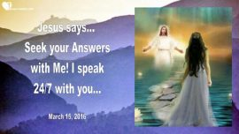 2016-03-15 - Seeking Answers with Jesus-Jesus speaks-Hearing Jesus-Love Letter from Jesus