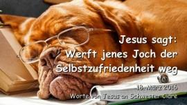 2016-03-18 - Jesus sagt - Werft jenes Joch der Selbstzufriedenheit weg