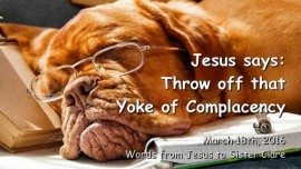 2016-03-18 - Jesus says - Throw off that Yoke of Complacency
