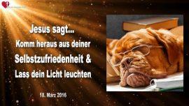 2016-03-18 - Komm aus der Selbstzufriedenheit heraus-Licht leuchten lassen-Weltuntergang-Liebesbrief von Jesus-