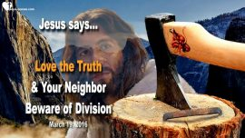 2016-03-19 - Love of Truth-Love of Neighbor-No Division-Love Letter from Jesus Christ