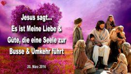 2016-03-20 - Meine Liebe Gute fuhrt die Seele zur Busse und Umkehr Reue-Liebesbrief von Jesus Christus