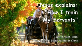2016-03-21 - Jesus explains - How I train My Servants