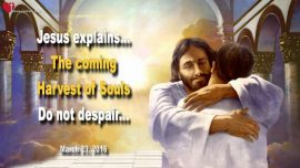2016-03-23 - Love Letter from Jesus Christ-Coming Harvest of Souls-Do not despair-Life was not wasted