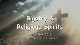 2016-03-26 - Bigotry and Religious Spirits - There are NO Bigots in Heaven - Only Unity and Love