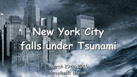 2016-03-29 - New York City falls under Tsunami - Prophetic Dream